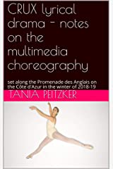 CRUX lyrical drama - notes on the multimedia choreography: set along the Promenade des Anglais on the Côte d'Azur in the winter of 2018-19 (CRUX drama Book 4) Kindle Edition