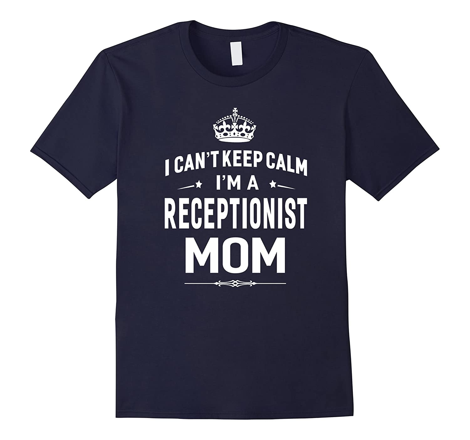 I Cant Keep Calm Im A Receptionist Mom T-shirt Women Gift-TD