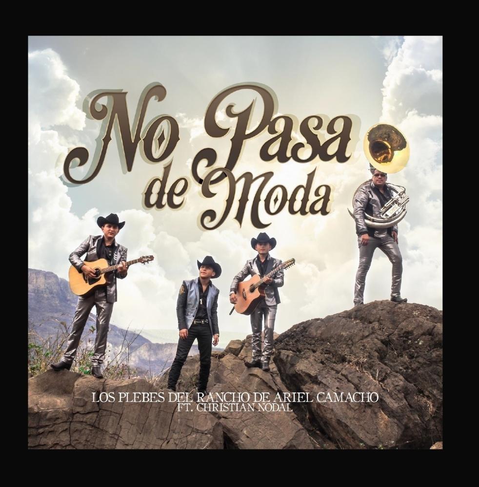 Los Plebes Del Rancho De Ariel Camacho No Pasa De Moda Feat Christian Nodal Amazon Com Music