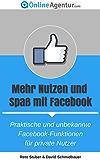Mehr Nutzen und Spaß mit Facebook - Praktische und unbekannte Facebook-Funktionen für private Nutzer (Facebook Marketing 2)