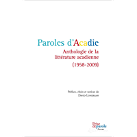Paroles d'Acadie: Anthologie de la littérature acadienne (1958-2009) (French Edition)