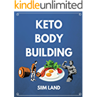 Keto Bodybuilding: Build Lean Muscle and Burn Fat at the Same Time by Eating a Low Carb Ketogenic Bodybuilding Diet and…