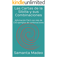 Las Cartas de la Sibilla y sus Combinaciones: Adivinación Fácil con más de 150 ejemplos de combinaciones (Spanish Edition)