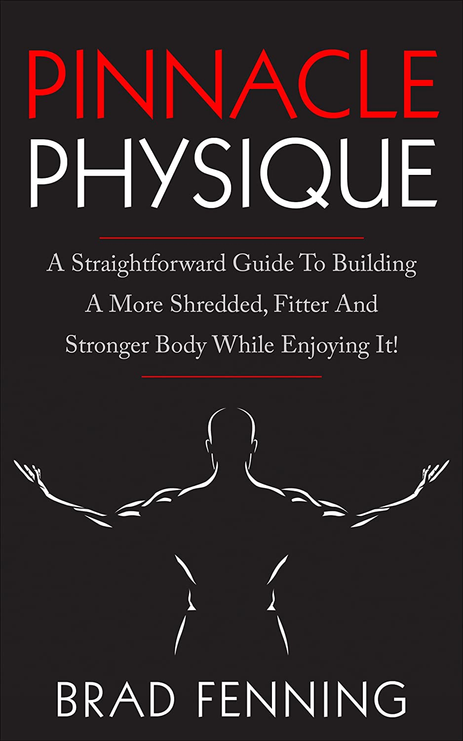 Pinnacle Physique: A Straightforward Guide To Building A ...