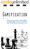Gamification: Playing For Profits: A Book of Sales Games and Motivational Tools