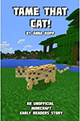 Tame That Cat!: An Unofficial Minecraft Story For Early Readers (Unofficial Minecraft Early Reader Stories Book 2) Kindle Edition
