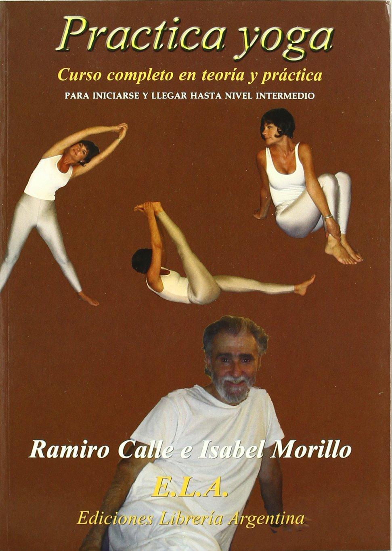 Practica yoga : curso completo de yoga, nivel medio: Ramiro ...