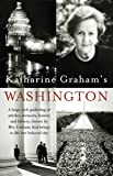 Katharine Graham's Washington: A Huge, Rich Gathering of Articles, Memoirs, Humor, and History, Chosen by Mrs.Graham, That Brings to Life He (Vintage)