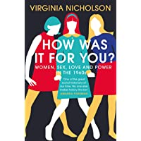 How Was It For You?: Women, Love, Sex and Power in the 1960's