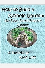 How to Build a Keyhole Garden: An Easy, Earth-Friendly Choice Kindle Edition