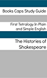 First Tetralogy In Plain and Simple English (Includes Henry VI Parts 1 - 3 & Richard III)