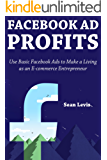 Facebook Ad Profits: Use Basic Facebook Ads to Make a Living as an E-commerce Entrepreneur (English Edition)