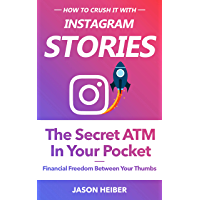 Instagram Stories: The Secret ATM in Your Pocket - Financial Freedom Between Your Thumbs (English Edition)