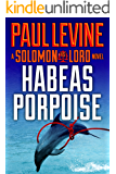 HABEAS PORPOISE (Solomon vs. Lord Legal Thrillers Book 4) (English Edition)