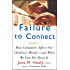 Failure to Connect: How Computers Affect Our Children's Minds-For Better and Worse: How Computers Affect Our Children's Minds-For Better and Worse