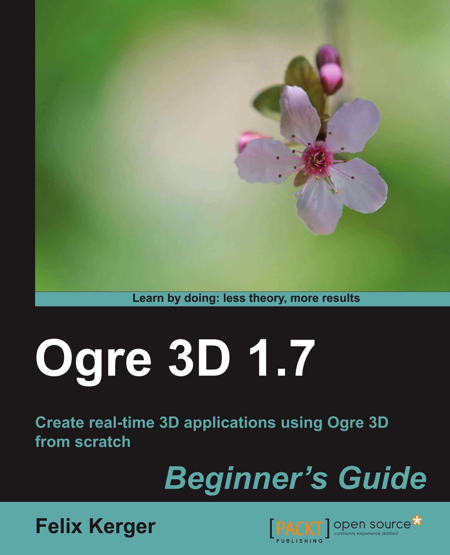 OGRE 3D 1.7 Beginner's Guide (Learn by Doing: Less Theory, More Results)