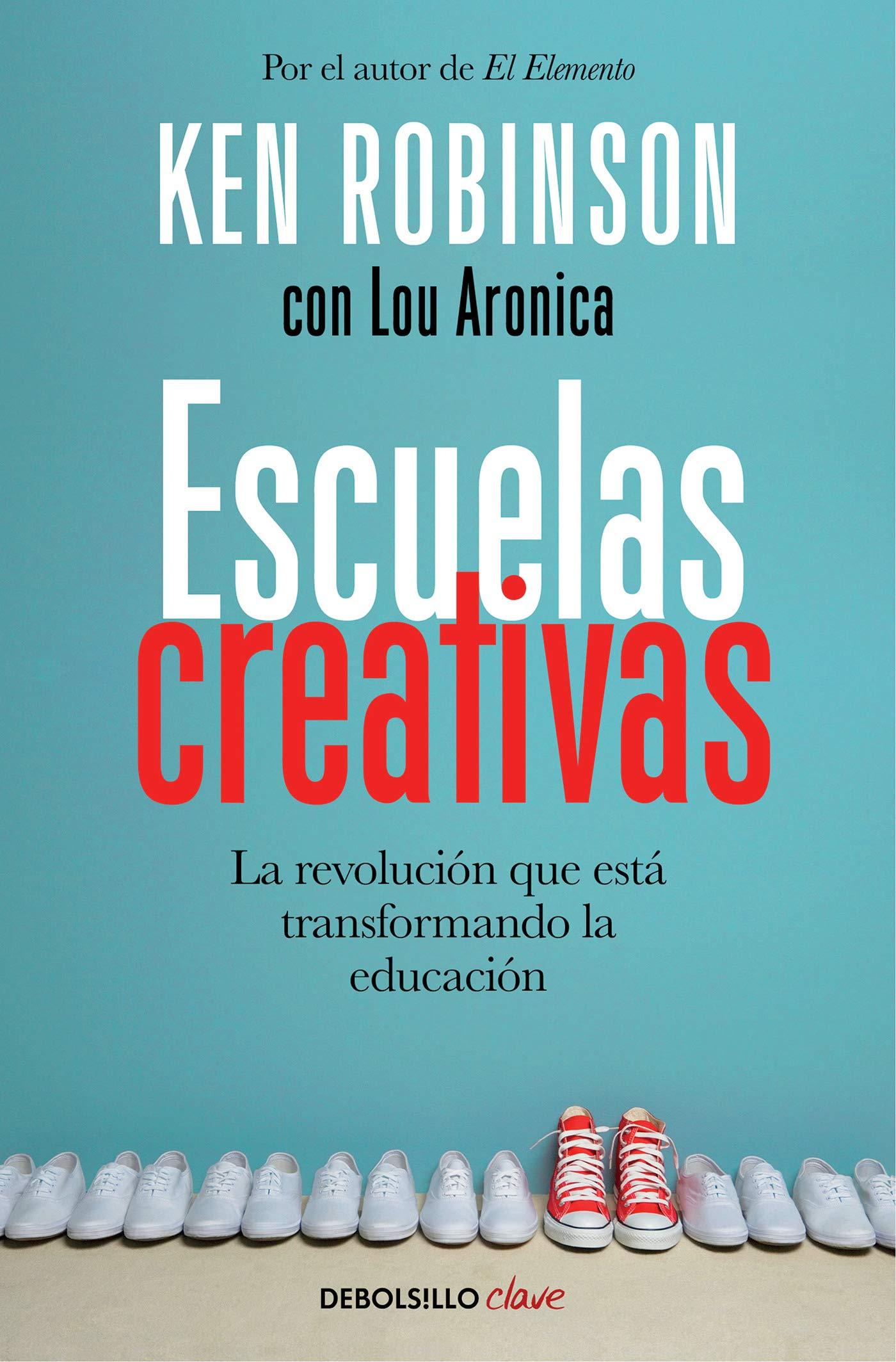 Escuelas creativas: La revolución que está transformando la educación CLAVE:  Amazon.es: Sir Ken Robinson: Libros