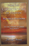From The Courtroom Of Heaven  Prayers & Petitions: Go To The Throne Of Grace And Mercy