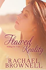 Flawed Reality (Holding On Book 4) Kindle Edition