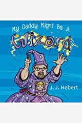 My Daddy Might Be A Wizard Paperback