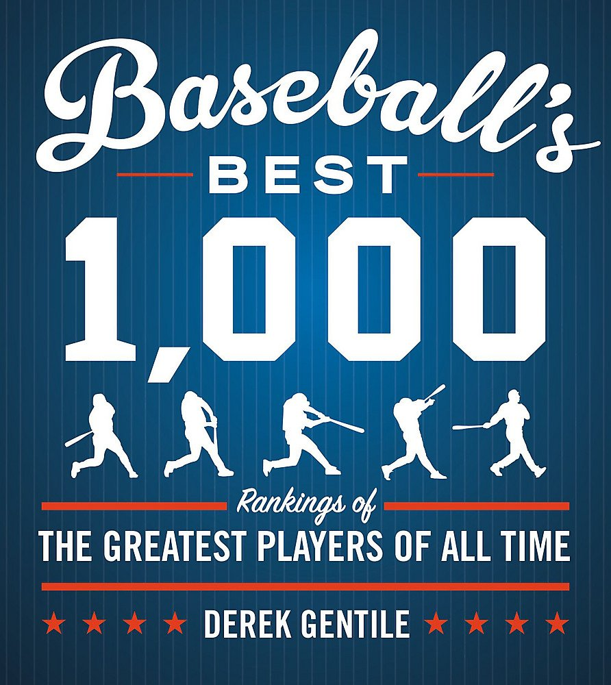 Baseball's Best 1,000: Rankings of the Greatest Players of All Time