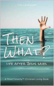 Giveaway: THEN WHAT?: LIFE AFTER JESUS SAVES