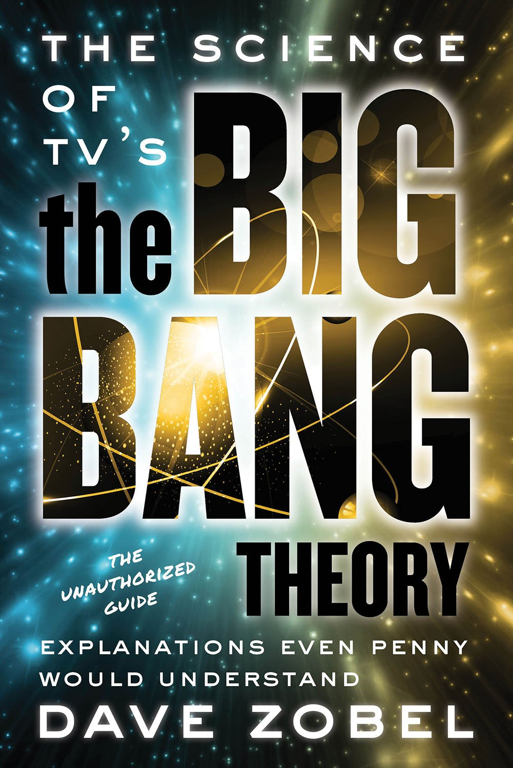 The Science Of Tv S The Big Bang Theory Explanations Even Penny Would Understand Zobel Dave Wolowitz Howard 9781770412170 Amazon Com Books