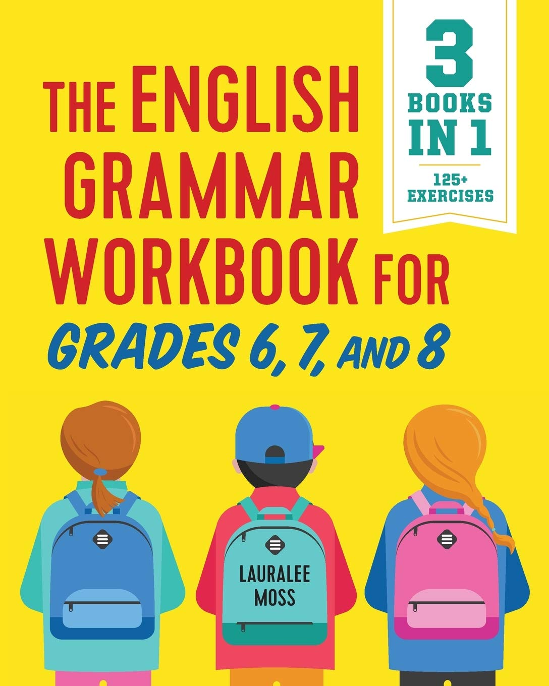 The English Grammar Workbook For Grades 6 7 And 8 125 Simple Exercises To Improve Grammar Punctuation And Word Usage Moss Lauralee 9781641520829 Amazon Com Books