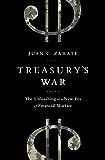 Treasury's War: The Unleashing of a New Era of Financial Warfare