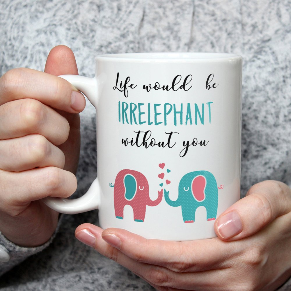 Teerrific Life Would Be Irrelephant Without You Elephant Mug Funny Gift For Best Friends Cute Coffee Cup