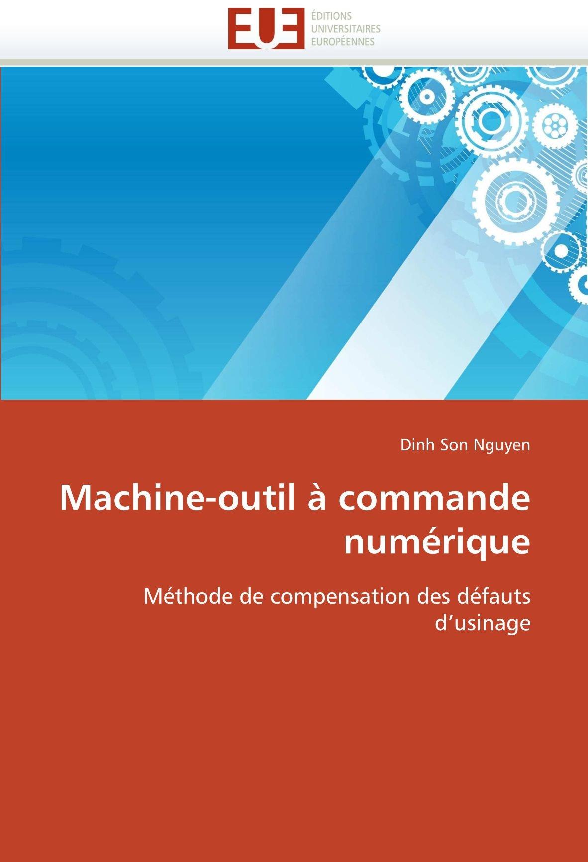 Machine-outil à commande numérique Broché – 3 août 2011 Dinh Son Nguyen Univ Européenne 6131588538 Essais littéraires