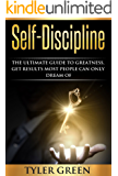 Self-Discipline:The Ultimate Guide To Greatness, Get Results Most People Can Only Dream Of (Self Confidence, Self Control, Mental Toughness, Willpower)
