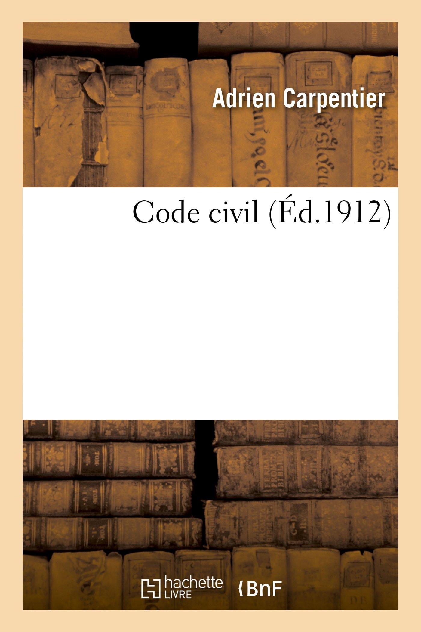 Code civil Broché – 1 mars 2018 Adrien Carpentier Hachette Livre BNF 2020000806 Droit général