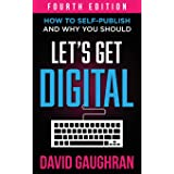 Let's Get Digital: How To Self-Publish, And Why You Should (Fourth Edition) (Let's Get Publishing)