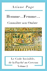 Homme...Femme...Connaître son Ombre: Le Code Invisible, de la Psyché à la Cellule, Volume 2 (French Edition) Kindle Edition