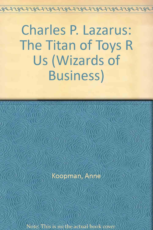 Charles P Lazarus: The Titan Of Toys