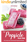 The Popsicle Recipe Book: 50 Unique and Homemade Popsicle Recipes