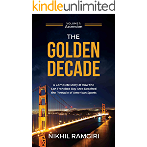The Golden Decade: A Complete Story of How the San Francisco Bay Area Reached the Pinnacle of American Sports