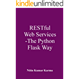 RESTFul Web Services - The Python Flask Way: Build RESTful APIs using Python and Flask-Restful (English Edition)