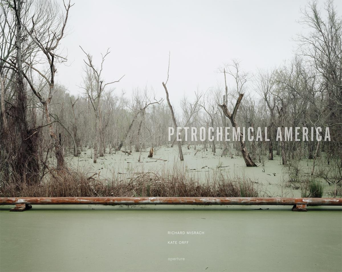 Petrochemical America by Richard Misrach and Kate Orff