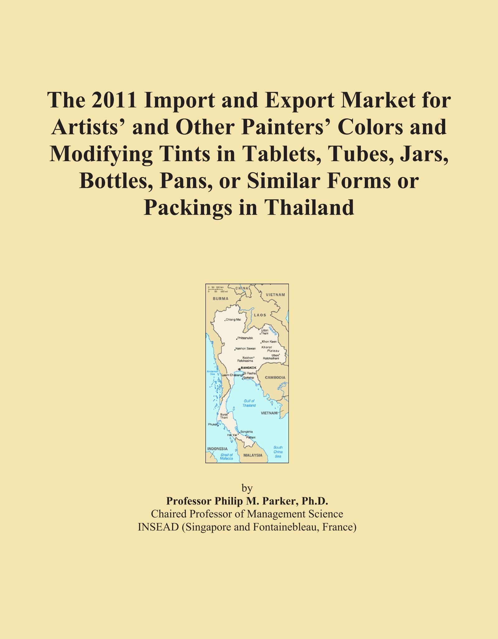 Read Online The 2011 Import and Export Market for Artists' and Other Painters' Colors and Modifying Tints in Tablets, Tubes, Jars, Bottles, Pans, or Similar Forms or Packings in Thailand pdf epub