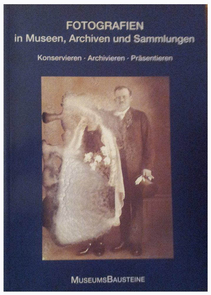Fotografien in Museen, Archiven und Sammlungen: Konservieren - Archivieren - Präsentieren