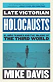 Late Victorian Holocausts: El Nino Famines and the Making of the Third World (Essential Mike Davis)