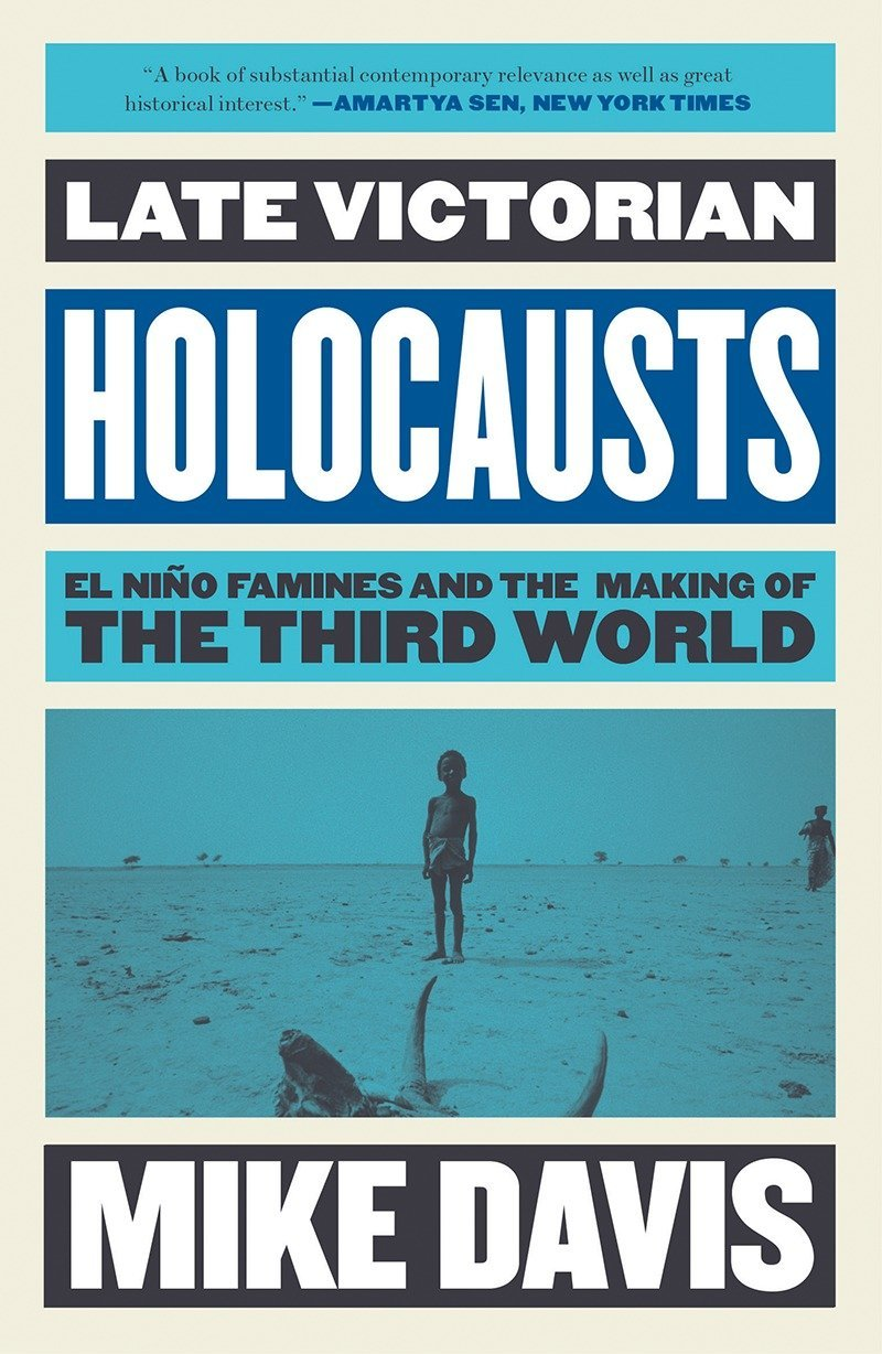 Read Online Late Victorian Holocausts: El Niño Famines and the Making of the Third World pdf