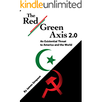 The Red-Green Axis 2.0: An Existential Threat to America and the World (Civilization Jihad Reader Series Book 13)