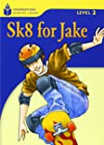 Sk8 for Jake (Foundations Reading Library Level 2)