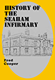 HISTORY OF THE SEAHAM INFIRMARY (The definitive history of Seaham Harbour Book 3)
