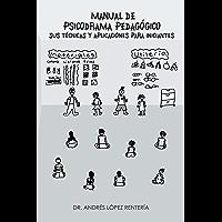 Manual De Psicodrama Pedagógico Sus Técnicas Y Aplicaciones Para Iniciantes.