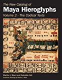 The New Catalog of Maya Hieroglyphs, Volume Two: Codical Texts (The Civilization of the American Indian Series)
