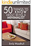 50 Things to Know About Being a Minimalist: Downsize, Organize, and Live Your Life (50 Things to Know Healthy Living Series Book 8)